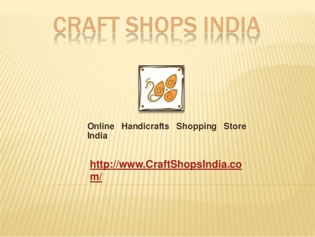 CRAFT SHOPS INDIA  Online Handicrafts Shopping Store India  http://www.CraftShopsIndia.co m/