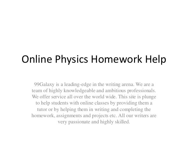 free online physics help Connect with a live, online physics tutor available 24/7 through video, chat, and whiteboards get live physics help from university experts try it for free.