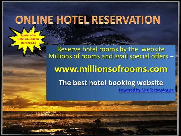 ONLINE HOTEL RESERVATION<br />Special offer<br />Hotels in London <br />Starting £18<br />Reserve hotel rooms by the  webs...