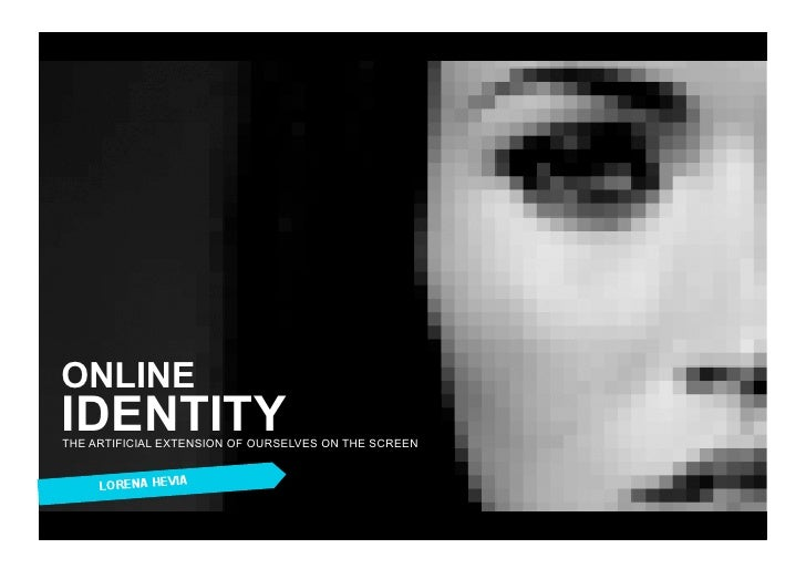 ONLINE IDENTITY THE ARTIFICIAL EXTENSION OF OURSELVES ON THE SCREEN