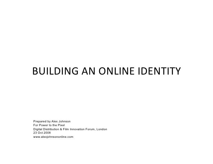 BUILDING AN ONLINE IDENTITY - Power to the Pixel workshop 2008