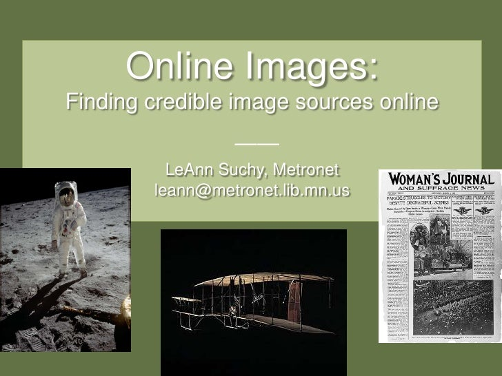 Online Images:Finding credible image sources online——LeAnn Suchy, Metronetleann@metronet.lib.mn.us<br />