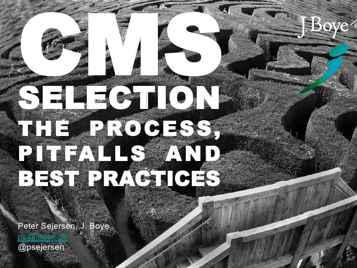 CMS<br />SELECTION<br />THE PROCESS,<br />PITFALLS AND<br />BEST PRACTICES<br />Peter Sejersen, J. Boye<br />ps@jboye.dk<b...