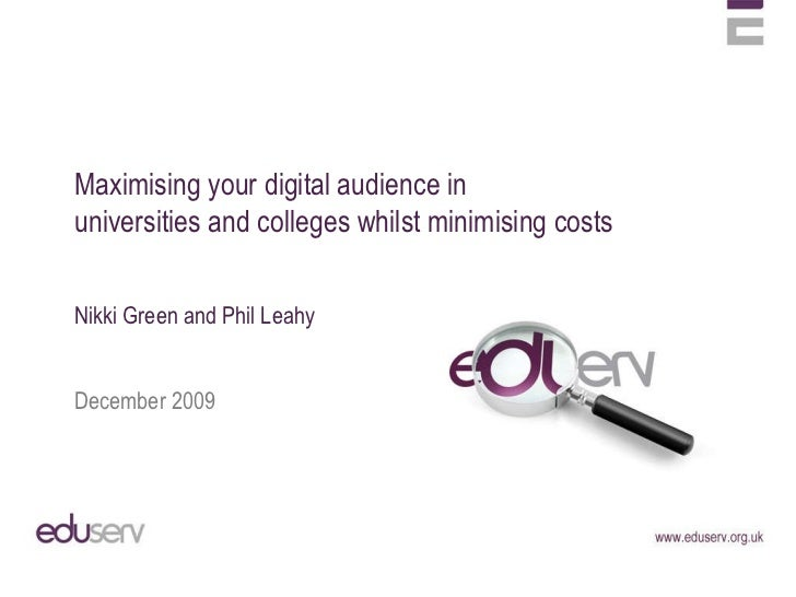 Maximising your digital audience in  universities and colleges whilst minimising costs Nikki Green and Phil Leahy December...