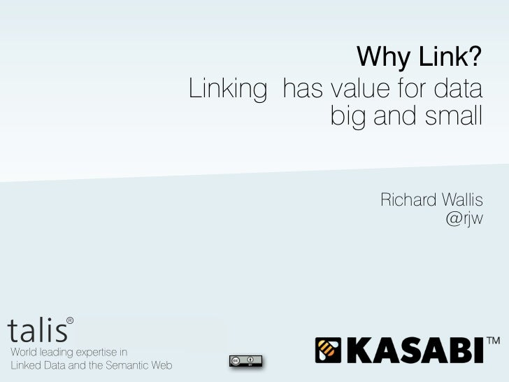 Why Link?Linking has value for data            big and small                Richard Wallis                        @rjw