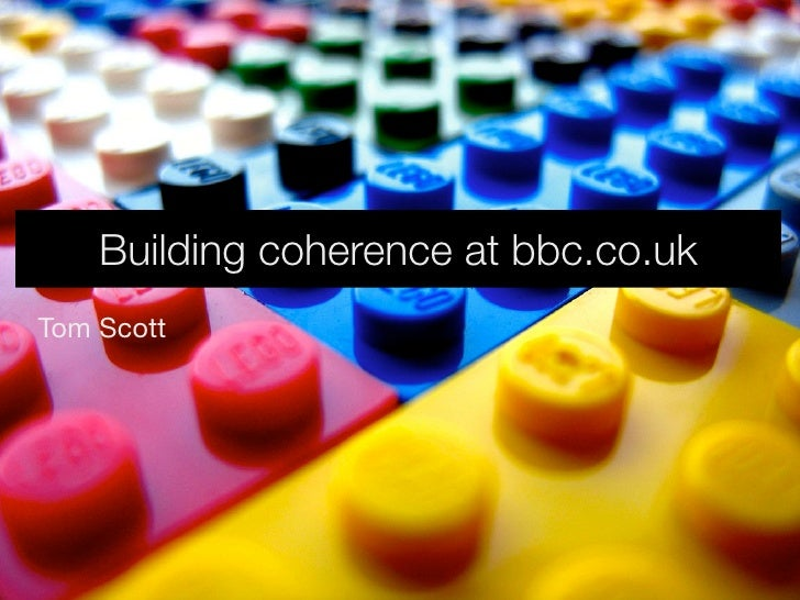 Building coherence at bbc.co.uk Tom Scott