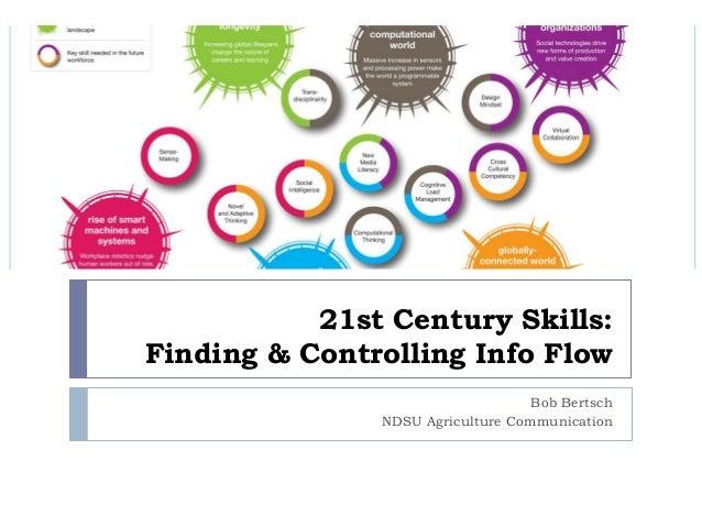 21st Century Skills: Finding & Controlling Info Flow Bob Bertsch NDSU Agriculture Communication