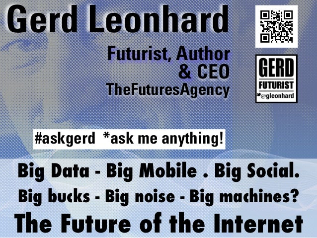 Gerd Leonhard           Futurist, Author                     & CEO           TheFuturesAgency  #askgerd *ask me anything!B...