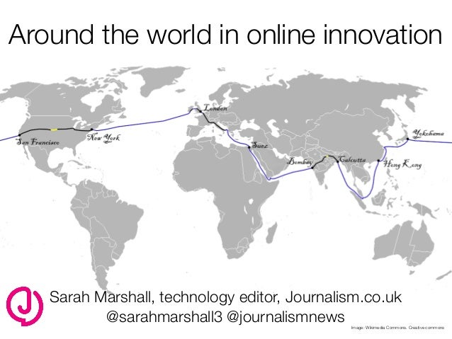 Around the world in online innovation  Sarah Marshall, technology editor, Journalism.co.uk @sarahmarshall3 @journalismnews...