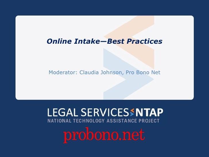 Online Intake—Best Practices Moderator: Claudia Johnson, Pro Bono Net