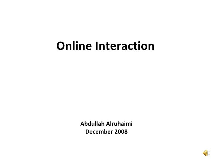 Online Interaction Abdullah Alruhaimi December 2008