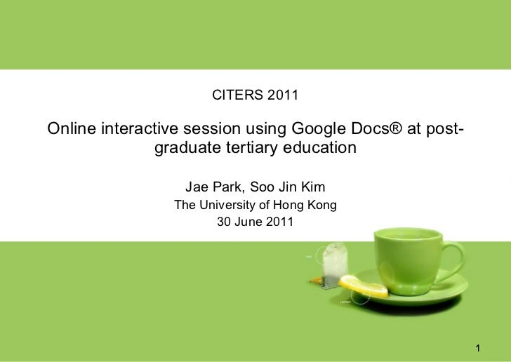 CITERS 2011 Online interactive session using Google Docs® at post-graduate tertiary education <ul><li>Jae Park, Soo Jin Ki...