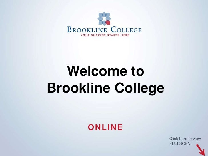 Welcome toBrookline College     ONLINE                    Click here to view                    FULLSCEN.