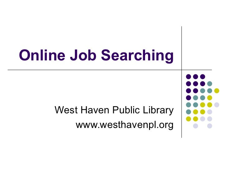 Online Job Searching West Haven Public Library www.westhavenpl.org