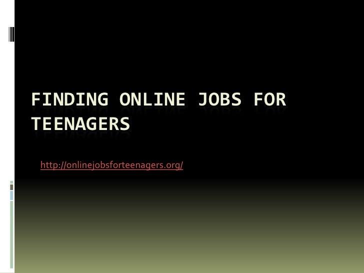 FINDING ONLINE JOBS FORTEENAGERShttp://onlinejobsforteenagers.org/