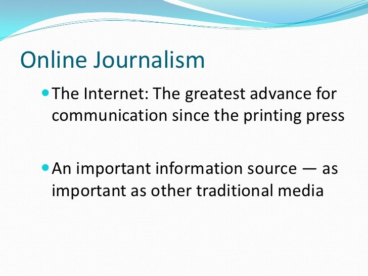 journalism on the internet How technology is changing journalism  with the latest tvs already including internet capability it is now already possible to communicate over skype and surf the.