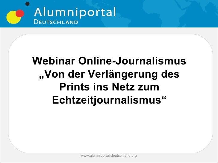 """Webinar Online-Journalismus """"Von der Verlängerung des    Prints ins Netz zum   Echtzeitjournalismus""""        www.alumniport..."""