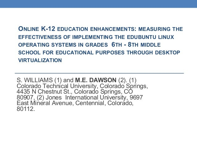 ONLINE K-12 EDUCATION ENHANCEMENTS: MEASURING THE EFFECTIVENESS OF IMPLEMENTING THE EDUBUNTU LINUX OPERATING SYSTEMS IN GRADES 6TH - 8TH MIDDLE SCHOOL FOR EDUCATIONAL PURPOSES THROUGH DESKTOP VIRTUALIZATION