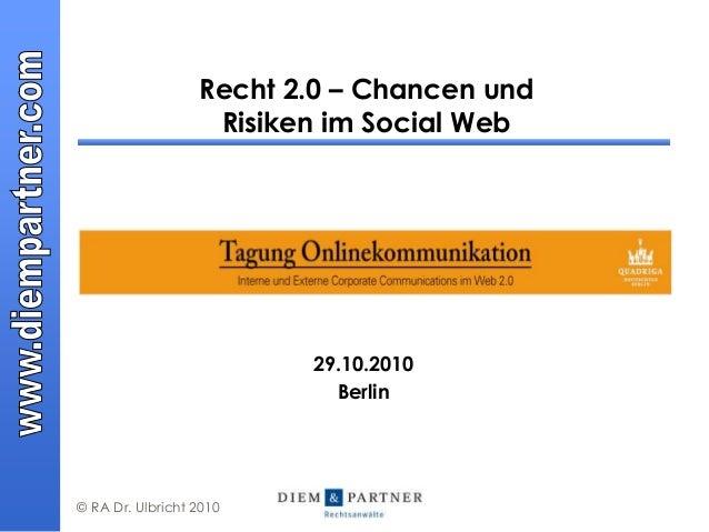 © RA Dr. Ulbricht 2010 Recht 2.0 – Chancen und Risiken im Social Web 29.10.2010 Berlin