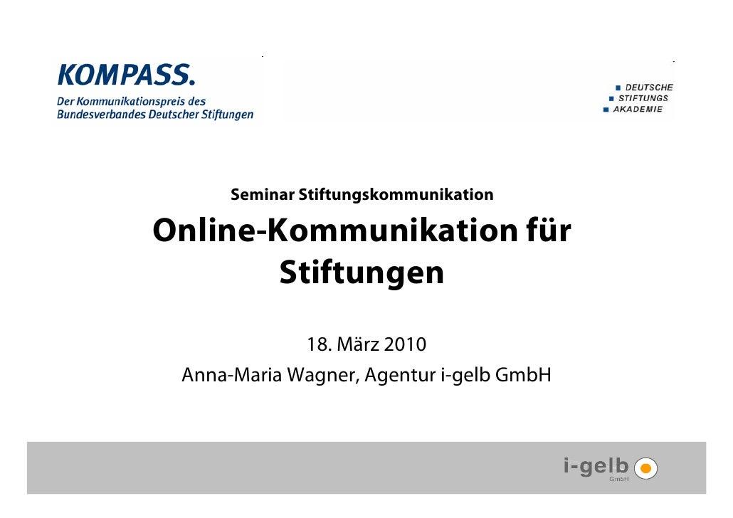 Seminar Stiftungskommunikation  Online-Kommunikation für         Stiftungen              18. März 2010  Anna-Maria Wagner,...