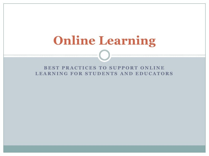 Best Practices to Support Online Learning for Students and Educators<br />Online Learning<br />