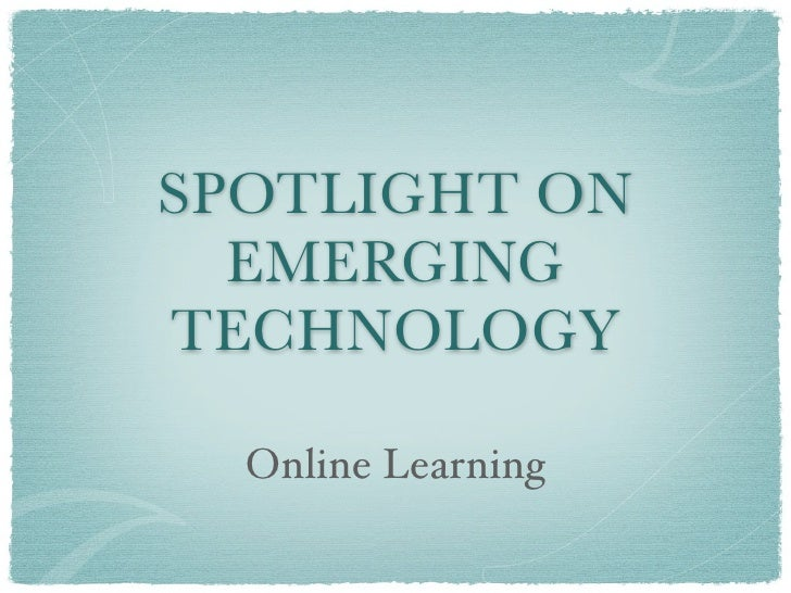 SPOTLIGHT ON  EMERGINGTECHNOLOGY  Online Learning