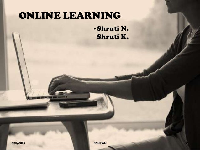 ONLINE LEARNING 9/4/2013 1SNDTWU - Shruti N. Shruti K.