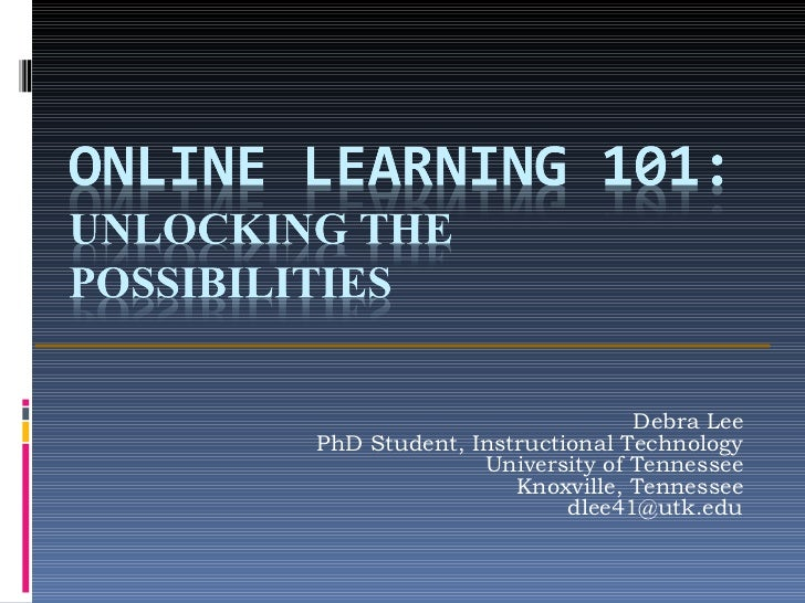 Debra Lee PhD Student, Instructional Technology University of Tennessee Knoxville, Tennessee [email_address]