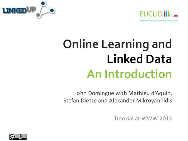 Online Learning andLinked DataAn IntroductionJohn Domingue with Mathieu d'Aquin,Stefan Dietze and Alexander MikroyannidisT...