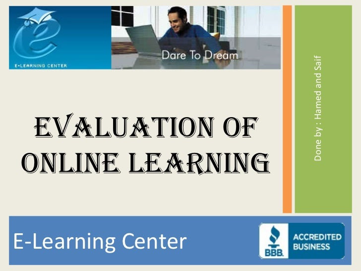 <ul><li>E-Learning Center </li></ul><ul><li>Done by : Hamed and Saif </li></ul>Evaluation of Online Learning