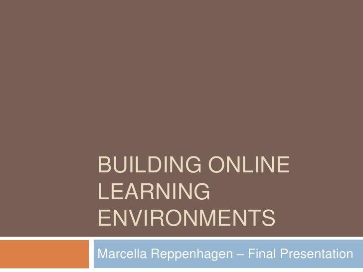 Building online learning environments<br />Marcella Reppenhagen– Final Presentation<br />