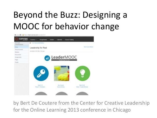Beyond the Buzz: Designing a MOOC for behavior change by Bert De Coutere from the Center for Creative Leadership for the O...