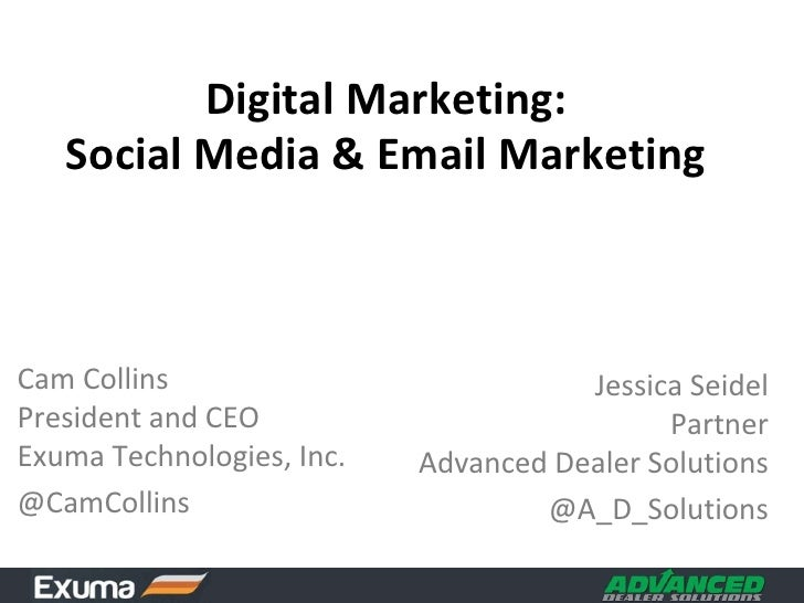 Digital Marketing: Social Media & Email Marketing<br />Cam CollinsPresident and CEOExuma Technologies, Inc.<br />@CamColli...