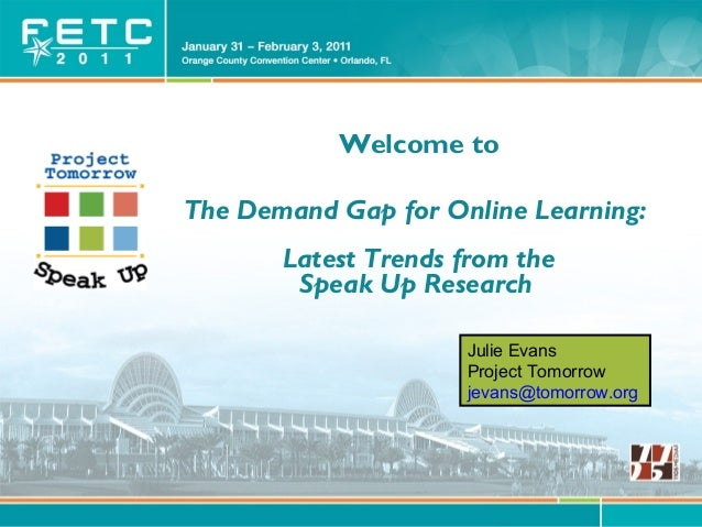 © Project Tomorrow 2011 Welcome to The Demand Gap for Online Learning: Latest Trends from the Speak Up Research Julie Evan...