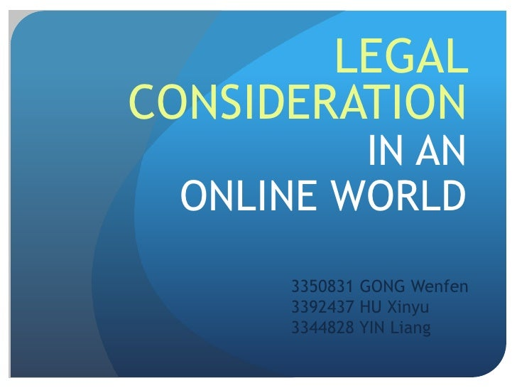 Legal Consideration<br />In an<br />online world<br />3350831 GONG Wenfen3392437 HU Xinyu3344828 YIN Liang <br />