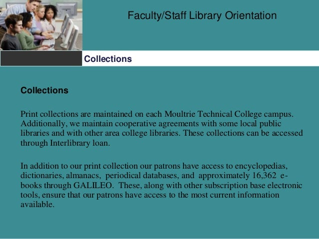 Faculty/Staff Library Orientation Collections Collections Print collections are maintained on each Moultrie Technical Coll...