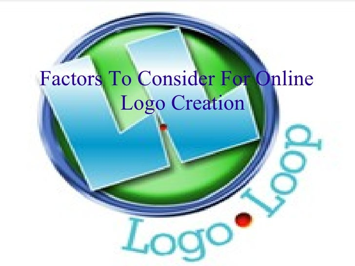 <ul><li>Factors To Consider For Online Logo Creation </li></ul>