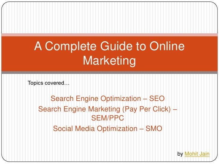 Search Engine Optimization – SEO<br />Search Engine Marketing (Pay Per Click) – SEM/PPC<br />Social Media Optimization – S...