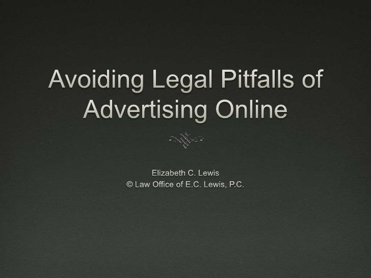 Avoiding Legal Pitfalls of Advertising Online<br />Elizabeth C. Lewis<br />© Law Office of E.C. Lewis, P.C.<br />