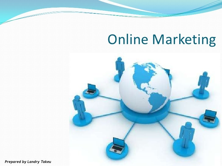 Online Marketing<br />Prepared by Landry Takeu<br />