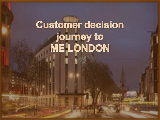 Customer decision journey to ME London