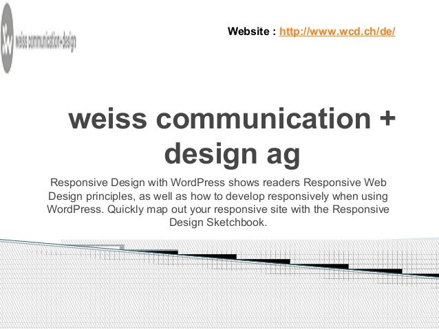 Website : http://www.wcd.ch/de/  weiss communication +  design ag  Responsive Design with WordPress shows readers Responsi...
