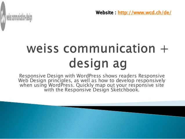 Website : http://www.wcd.ch/de/  Responsive Design with WordPress shows readers Responsive  Web Design principles, as well...