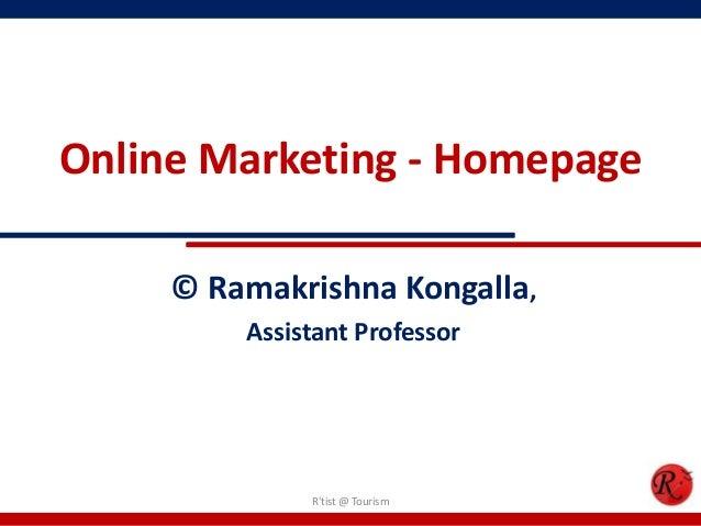 Online Marketing - Homepage© Ramakrishna Kongalla,Assistant ProfessorRtist @ Tourism
