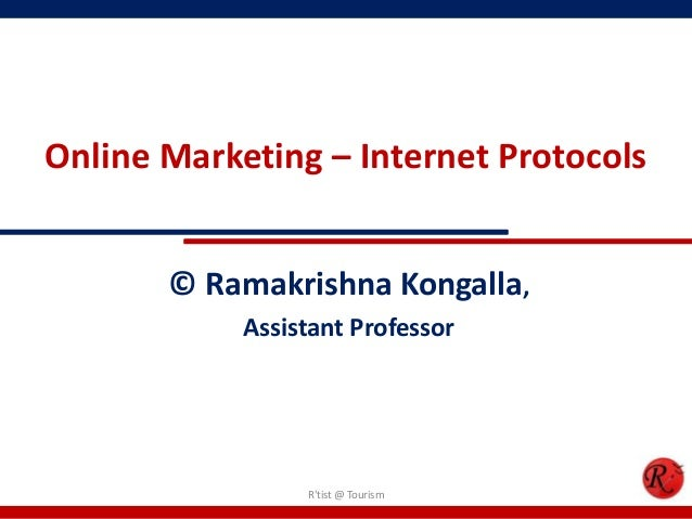 Online Marketing – Internet Protocols© Ramakrishna Kongalla,Assistant ProfessorRtist @ Tourism