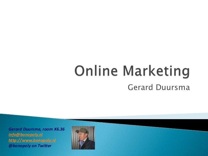Online Marketing<br />Gerard Duursma<br />Gerard Duursma, room X6.36<br />info@bonopoly.nl<br />http://www.bonopoly.nl<br ...