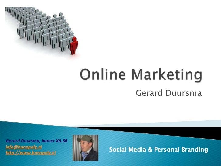 Online Marketing<br />Gerard Duursma<br />Gerard Duursma, kamer X6.36<br />info@bonopoly.nl<br />http://www.bonopoly.nl<br...