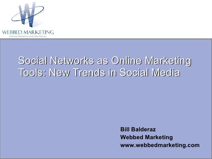 Social Networks as Online Marketing Tools: New Trends in Social Media Bill Balderaz  Webbed Marketing www.webbedmarketing....
