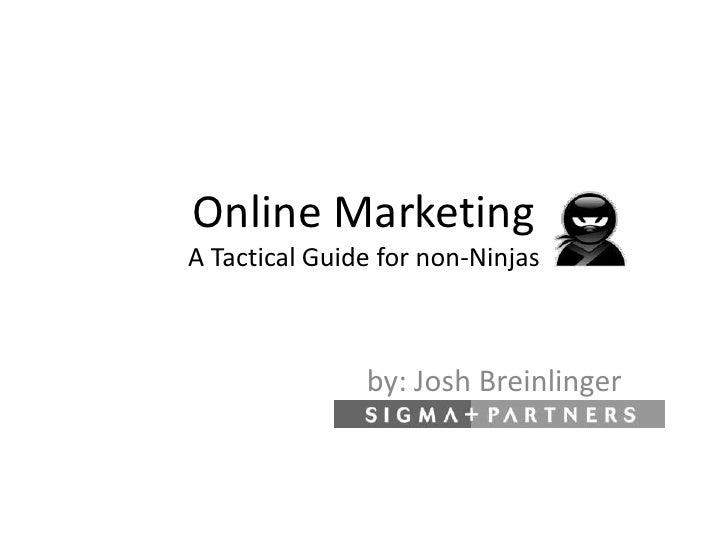 Online MarketingA Tactical Guide for non-Ninjas<br />by: Josh Breinlinger<br />