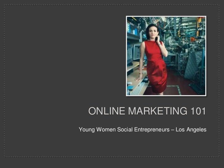 Young Women Social Entrepreneurs – Los Angeles<br />Online marketing 101<br />